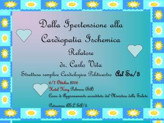 Dalla Ipertensione alla  Cardiopatia Ischemica Relatore  dr. Carlo Vita