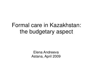 Formal care in Kazakhstan: the budgetary aspect