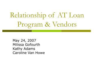 Relationship of AT Loan Program & Vendors
