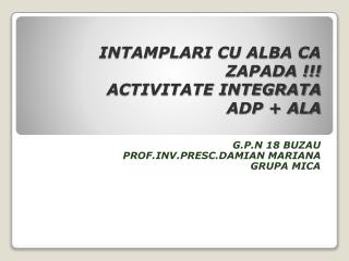 INTAMPLARI CU ALBA CA ZAPADA !!! ACTIVITATE INTEGRATA  ADP + ALA