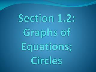 Section 1.2: Graphs of Equations; Circles