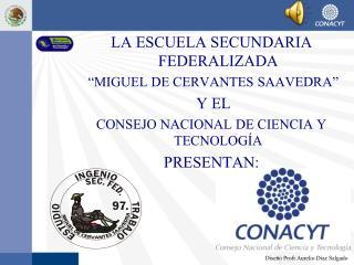 LA ESCUELA SECUNDARIA FEDERALIZADA   �MIGUEL DE CERVANTES SAAVEDRA�   Y EL