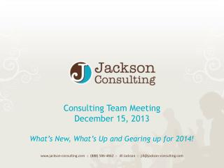 Consulting Team Meeting December 15,  2013 What's New, What's Up and Gearing up for 2014!
