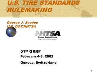 U.S. TIRE STANDARDS RULEMAKING  George J. Soodoo U.S. DOT