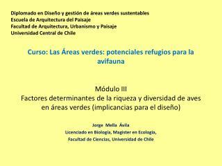 Jorge  Mella  Ávila Licenciado en Biología, Magister en Ecología,