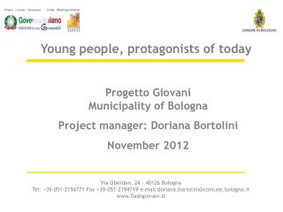 Progetto Giovani Municipality of Bologna Project manager:  Doriana Bortolini November 2012