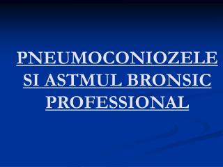 PNEUMOCONIOZELE SI ASTMUL BRONSIC PROFESSIONAL