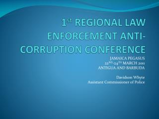 1 st  REGIONAL LAW ENFORCEMENT ANTI-CORRUPTION CONFERENCE