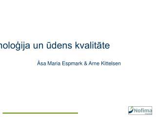Akvakultūras tehnoloģija un ūdens kvalitāte Åsa Maria Espmark & Arne Kittelsen