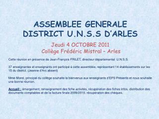 ASSEMBLEE GENERALE DISTRICT U.N.S.S D'ARLES Jeudi 4 OCTOBRE 2011  Collège Frédéric Mistral – Arles