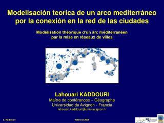 Lahouari KADDOURI Maître de conférences – Géographe Universidad de Avignon - Francia