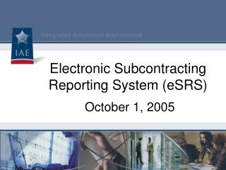 Electronic Subcontracting Reporting System eSRS   October 1, 2005