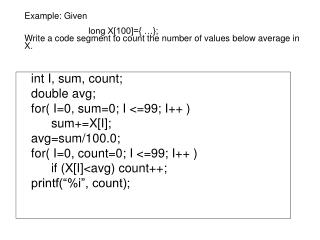 int I, sum, count; 	double avg; 	for( I=0, sum=0; I <=99; I++ ) 		sum+=X[I]; 	avg=sum/100.0;