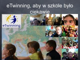 eTwinning, aby w szkole było ciekawie