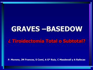 GRAVES  BASEDOW   Tiroidectom a Total o Subtotal