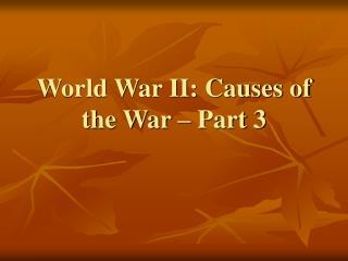 World War II: Causes of the War – Part 3