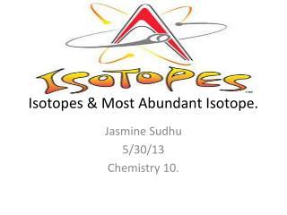 Isotopes & Most Abundant Isotope.