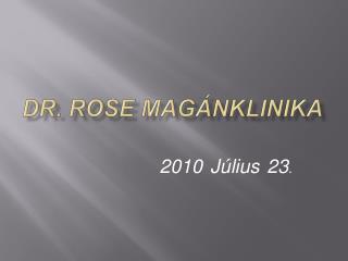 Dr .  Rose Magánklinika