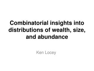Combinatorial  insights  into  distributions  of  wealth, size,  and abundance