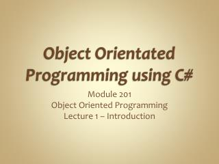Object Orientated Programming using C#