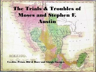 The Trials & Troubles of Moses and Stephen F. Austin