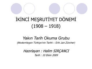 İKİNCİ MEŞRUTİYET DÖNEMİ (1908 – 1918) Yakın Tarih Okuma Grubu
