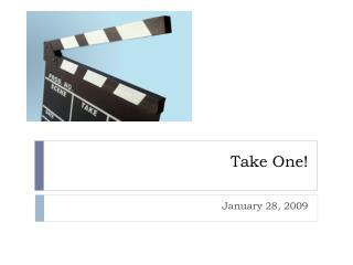Take One!