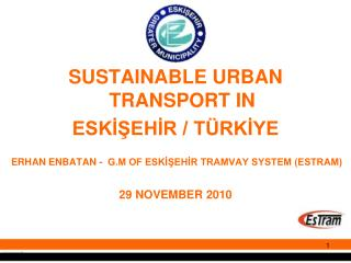 SUSTAINABLE URBAN TRANSPORT IN ESKİŞEHİR / TÜRKİYE