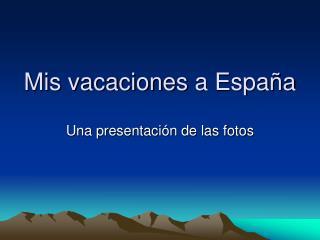 Mis vacaciones  a España