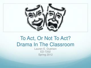 To Act, Or Not To Act? Drama In The Classroom