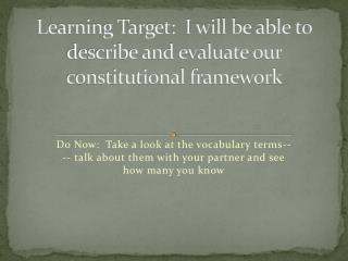 Learning Target:  I will be able to describe and evaluate our constitutional framework