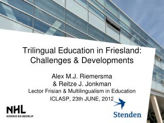 Trilingual Education  in Friesland:  Challenges  &  Developments