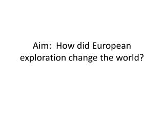 Aim:  How did European exploration change the world?