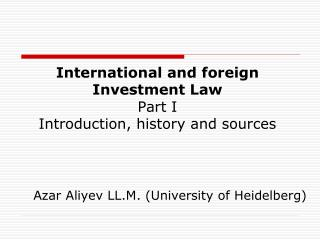 International and foreign Investment  Law Part I Introduction, history and sources