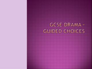 GCSE DRAMA – GUIDED CHOICES