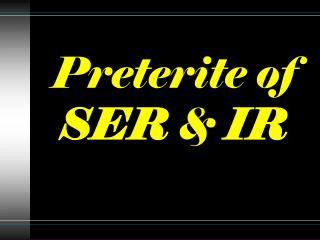 Preterite of  SER  &  IR