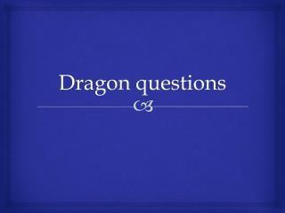 Dragon questions