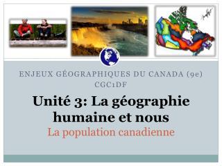 Unité 3: La  géographie humaine et  nous La population canadienne