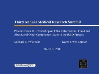 Third Annual Medical Research Summit  Preconference II   Workshop on FDA Enforcement, Fraud and Abuse, and Other Complia