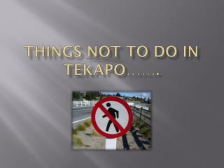 Things  not  to do in     tekapo …….