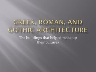 Greek, Roman, and Gothic Architecture
