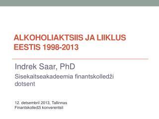 ALKOHOLIAKTSIIS JA LIIKLUS EESTIS 1998-2013