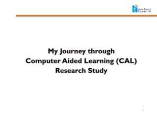My Journey through  Computer Aided Learning (CAL)  Research Study