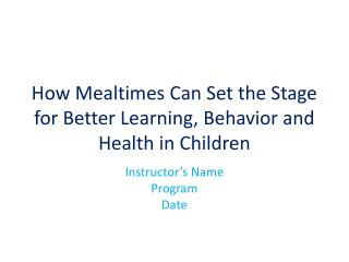 How Mealtimes Can Set the Stage for Better Learning, Behavior and Health in Children