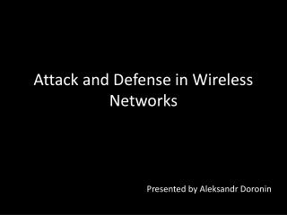 Attack and Defense in Wireless Networks
