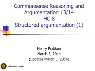 Commonsense Reasoning and Argumentation 13/14 HC 8 Structured argumentation (1)