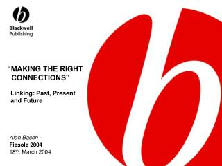"""""""MAKING THE RIGHT    CONNECTIONS""""   Linking: Past, Present      and Future"""