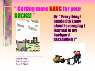 """ Getting more  BANG  for your  BUCKS! """