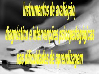 Instrumentos de avalia  o,  diagn stico e interven  es psicopedag gicas nas dificuldades de aprendizagem