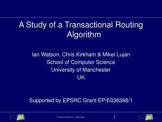 A Study of a Transactional Routing Algorithm Ian Watson, Chris Kirkham & Mikel Lujan
